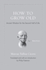 How to Grow Old : Ancient Wisdom for the Second Half of Life - Book