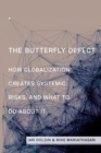 The Butterfly Defect : How Globalization Creates Systemic Risks, and What to Do about It - Book