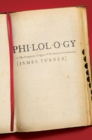 Philology : The Forgotten Origins of the Modern Humanities - Book