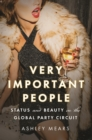 Very Important People : Status and Beauty in the Global Party Circuit - Book