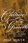 A Culture of Growth : The Origins of the Modern Economy - Book