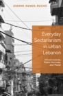 Everyday Sectarianism in Urban Lebanon : Infrastructures, Public Services, and Power - Book