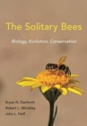 The Solitary Bees : Biology, Evolution, Conservation - Book