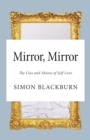 Mirror, Mirror : The Uses and Abuses of Self-Love - Book