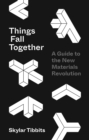 Things Fall Together : A Guide to the New Materials Revolution - Book