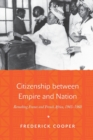 Citizenship between Empire and Nation : Remaking France and French Africa, 1945-1960 - Book