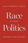 Race Is about Politics : Lessons from History - Book