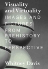 Visuality and Virtuality : Images and Pictures from Prehistory to Perspective - Book