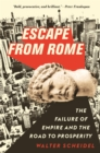 Escape from Rome : The Failure of Empire and the Road to Prosperity - Book