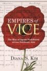 Empires of Vice : The Rise of Opium Prohibition across Southeast Asia - Book