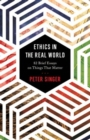Ethics in the Real World : 82 Brief Essays on Things That Matter - Book