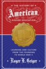 The History of American Higher Education : Learning and Culture from the Founding to World War II - Book
