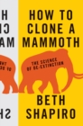 How to Clone a Mammoth : The Science of De-Extinction - Book