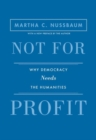 Not for Profit : Why Democracy Needs the Humanities - Updated Edition - Book