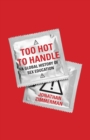 Too Hot to Handle : A Global History of Sex Education - Book