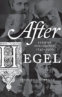 After Hegel : German Philosophy, 1840-1900 - Book