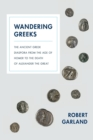 Wandering Greeks : The Ancient Greek Diaspora from the Age of Homer to the Death of Alexander the Great - Book