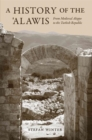 A History of the `Alawis : From Medieval Aleppo to the Turkish Republic - Book