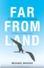 Far from Land : The Mysterious Lives of Seabirds - Book
