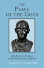 The Peace of the Gods : Elite Religious Practices in the Middle Roman Republic - Book