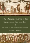 The Dancing Lares and the Serpent in the Garden : Religion at the Roman Street Corner - Book