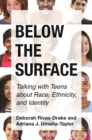 Below the Surface : Talking with Teens about Race, Ethnicity, and Identity - Book