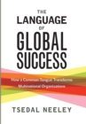 The Language of Global Success : How a Common Tongue Transforms Multinational Organizations - Book
