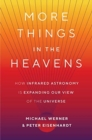 More Things in the Heavens : How Infrared Astronomy Is Expanding Our View of the Universe - Book