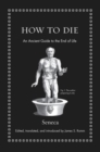 How to Die : An Ancient Guide to the End of Life - Book