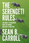 The Serengeti Rules : The Quest to Discover How Life Works and Why It Matters - With a new Q&A with the author - Book
