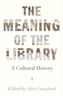 The Meaning of the Library : A Cultural History - Book
