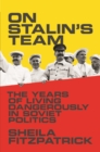 On Stalin's Team : The Years of Living Dangerously in Soviet Politics - Book