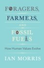 Foragers, Farmers, and Fossil Fuels : How Human Values Evolve - Book