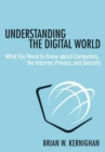 Understanding the Digital World : What You Need to Know about Computers, the Internet, Privacy, and Security - Book