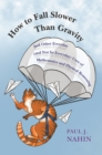 How to Fall Slower Than Gravity : And Other Everyday (and Not So Everyday) Uses of Mathematics and Physical Reasoning - Book