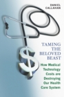 Taming the Beloved Beast : How Medical Technology Costs Are Destroying Our Health Care System - Book