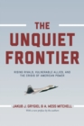 The Unquiet Frontier : Rising Rivals, Vulnerable Allies, and the Crisis of American Power - Book