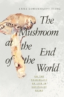 The Mushroom at the End of the World : On the Possibility of Life in Capitalist Ruins - Book
