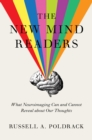 The New Mind Readers : What Neuroimaging Can and Cannot Reveal about Our Thoughts - Book