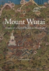Mount Wutai : Visions of a Sacred Buddhist Mountain - Book