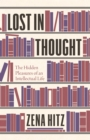 Lost in Thought : The Hidden Pleasures of an Intellectual Life - Book
