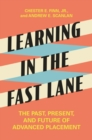 Learning in the Fast Lane : The Past, Present, and Future of Advanced Placement - Book