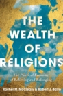 The Wealth of Religions : The Political Economy of Believing and Belonging - Book