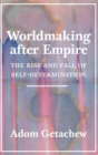 Worldmaking after Empire : The Rise and Fall of Self-Determination - Book