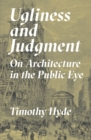 Ugliness and Judgment : On Architecture in the Public Eye - Book