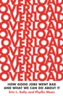 Overload : How Good Jobs Went Bad and What We Can Do about It - Book