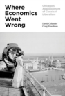 Where Economics Went Wrong : Chicago's Abandonment of Classical Liberalism - Book