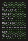 The Discrete Charm of the Machine : Why the World Became Digital - Book