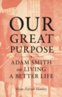 Our Great Purpose : Adam Smith on Living a Better Life - Book