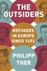 The Outsiders : Refugees in Europe since 1492 - Book